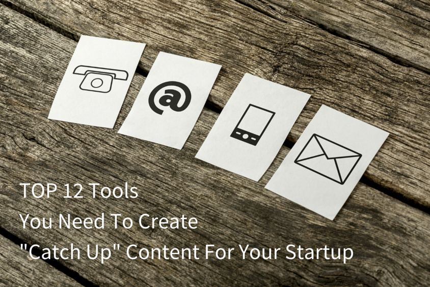 TOP 12 Tools You Need To Create Catch Up Content For Your Startup